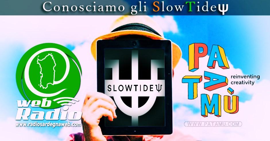 Patamu & Radio Sardegna Web: Conosciamo gli SlowTide
