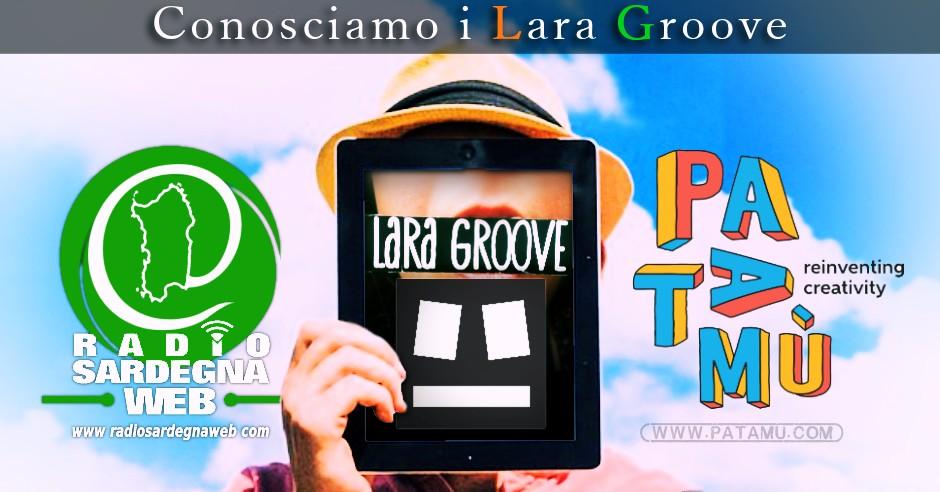 Patamu & Radio Sardegna Web: Conosciamo i Lara Groove