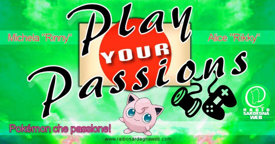 Play Your Passions: chi non ama i Pokémon?