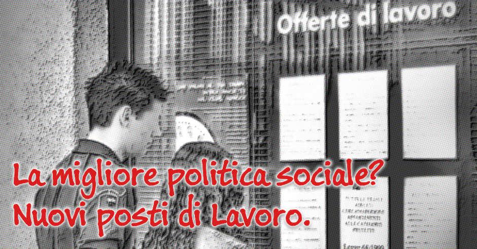 La migliore politica sociale: nuovi posti di lavoro