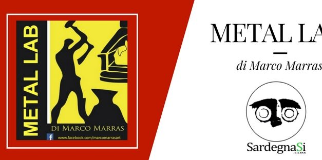SardegnaSi: METAL LAB di Marco Marras